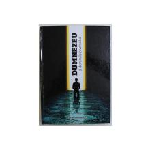DUMNEZEU SI DESTINUL UNIVERSULUI de DUMITRU DRAGHICESCU , 2011