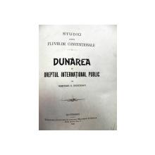STUDIU ASUPRA FLUVIILOR CONVENTIONALE ,DUNAREA IN DREPTUL INTERNATIONAL PUBLIC de DIMITRIE S.NENITESCU ,BUCURESTI 1903