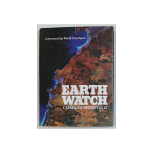 EARTH WATCH  - A SURVEY OF THE WORLD FROM SPACE by CHARLES SHEFFIELD , 1981