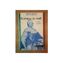 ECATERINA CEA MARE de HENRI TROYAT , 1992