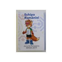 ECHIPA ROMANIEI - JOCURILE EUROPENE MINSK , ED. a - II - a , 21-30 IUNIE 2019