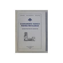 ECHIPAMENTE TERMICE PENTRU METALURGIE  - LUCRARI PRACTICE DE LABORATOR de VASILICA DINA ...DANIELA NAGY , 1998