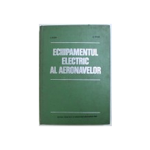 ECHIPAMENTUL ELECTRIC AL AERONAVELOR- I. ARON SI V. PAUN , BUC. 1990