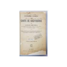 ECONOMIA CASNICA SAU CARTE DE GOSPODARIE de ELENA M. DEMETRESCU , MANUAL PENTRU UZUL SCOALELOR SECUNDARE , CONTINE SI RETETE CULINARE *, 1923