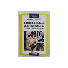 ECONOMIE SOCIALA SI ANTREPRENORIAT - O ANALIZA A SECTORULUI NONPFOFIT de MIHAELA VLASCEANU , 2010
