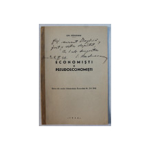 ECONOMISTI SI PSEUDOECONOMISTI de ION RADUCANU , EXTRAS DIN REVISTA INDEPENDENTA ECONOMICA NR. 3 - 4 , 1945 , DEDICATIE*