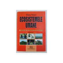 ECOSISTEMELE UMANE , O ABORDARE DIN PERSPECTIVA GEOGRAFICA , EDITIA A II - a de ELENA MATEI , 2007
