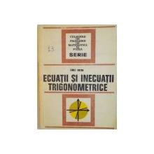 ECUATII SI INECUATII TRIGONOMETRICE de FANICA TURTOIU, 1977