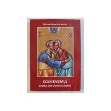 ECUMENISMUL - DRUMUL SPRE UNITATEA CRESTINA de ALEXANDRU MESIAN, 2012