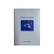 EDUCA CU VIZIUNE ! de IVO SASEK , 2004