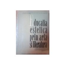 EDUCATIA ESTETICA PRIN ARTA SI LITERATURA de MARCEL BREAZU , Bucuresti 1964