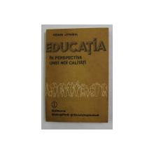 EDUCATIA IN PERSPECTIVA UNEI NOI CALITATI de IOAN JINGA , 1987