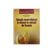 EDUCATIA MORAL - RELIGIOASA IN SISTEMUL DE EDUCATIE DIN ROMANIA , coordonatori MONICA CUCIUREANU si SIMONA VELEA , 2012