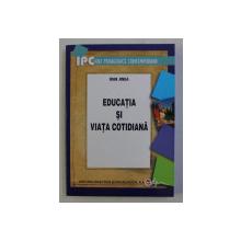 EDUCATIA SI VIATA COTIDIANA , EDITIA A II - a de IOAN JINGA , 2008 *DEDICATIE
