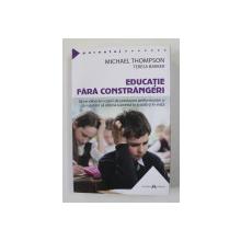 EDUCATIE FARA CONSTRANGERI de MICHAEL THOMPSON si TERESA BARKER , 2019