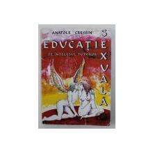 EDUCATIE SEXUALA PE INTELESUL TUTUROR de ANATOLE CRESSIN , 1998