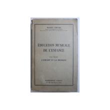 EDUCATION  MUSICALE DE L ' ENFANCE - TOME PREMIER : L ' ENFANT ET LA MUSIQUE par MAURICE CHEVAIS , EDITIE INTERBELICA