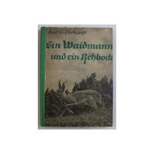 EIN WAIDMANN UND EIN REHBOCK ( UN VANATOR SI O CAPRIOARA ) von PAUL G. EHRHARDT , EDITIE CU CARACTERE GOTICE ,  1943