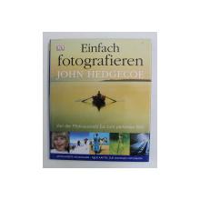 EINFACH FOTOGRAFIEREN von JOHN HEDGECOE , VON DER MOTIVAUSWAHL BIS ZUM PERFEKTEN BILD , 2005