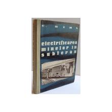ELECTRIFICAREA MINELOR IN SUBTERAN de C. BIHL , 1958