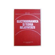 ELECTRODINAMICA SI TEORIA RELATIVITATII de MIRCEA VASIU , 1979