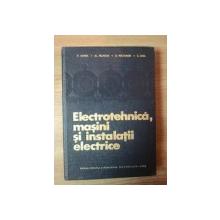 ELECTROTEHNICA , MASINI SI INSTALATII ELECTRICE de P. SONEA , AL. FRANSUA , A. NICOLAIDE , C. SAAL , Bucuresti 1966