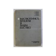 ELECTROTEHNICA , MASURARI SI MASINI ELECTRICE de BARBU RADOVICI ...MIHAELA GAFENCU , 1975