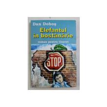 ELEFANTUL IN BOSTANARIE  - ROMAN PENTRU TINERET de DAN DOBOS , 2007