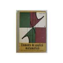ELEMENTE DE ANALIZA MATEMATICA, MANUAL PENTRU ANUL III LICEU, SECTIA REALA SI LICEE DE SPECIALITATE de NICOLAE DINCULEANU si EUGEN RADU, 1975