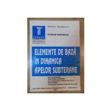 ELEMENTE DE BAZA IN DINAMICA APELOR SUBTERANE de FLORIAN ZAMFIRESCU , Bucuresti 1997