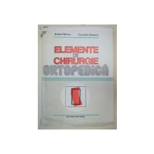 ELEMENTE DE CHIRURGIE ORTOPEDICA-ANDREI VOINEA,CORNELIU ZAHARIA  BUCURESTI 1985