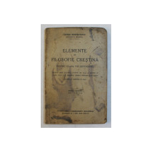 ELEMENTE DE FILOSOFIE CRESTINA PENTRU CLASA A VII - A SECUNDARA  de IRINEU MIHALCESCU, EDITIA A SAPTEA REVAZUTA  1941