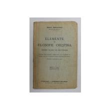 ELEMENTE DE FILOSOFIE CRESTINA PENTRU CLASA VIII SECUNDARA de IRINEU MIHALCESCU , MITROPOLITUL MOLDOVEI , 1942