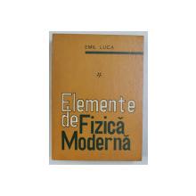ELEMENTE DE FIZICA MODERNA de EMIL LUCA , 1974