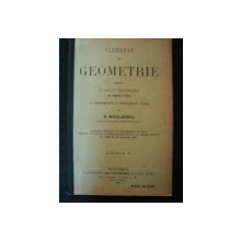 ELEMENTE DE GEOMETRIE PENTRU CLASA IV SECUNDARA DE AMBE SEXE IN CONFORMITATE CU PROGRAMAIN VIGOARE de N. NICOLAESCU, BUC. 1904