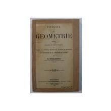 ELEMENTE DE GEOMETRIE PENTRU CLASA IV SECuNDARA SI CLASA VI, CURSUL SUPERIOR, CLASIC SI MODERN de N. NICOLAESCU, BUC. 1902