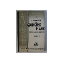ELEMENTE DE GEOMETRIE PLANA , PENTRU CLASA A II - A SECUNDARA , EDITIA A II - A de GH. BEIU PALADI , 1935