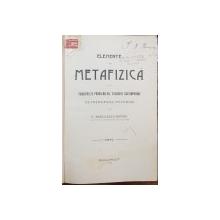 ELEMENTE DE METAFIZICA, PRINCIPALELE PROBLEME ALE FILOSOFIEI CONTIMPORANE PE INTELESUL TUTUROR de  C. RADULESCU MOTRU - BUCURESTI, 1912