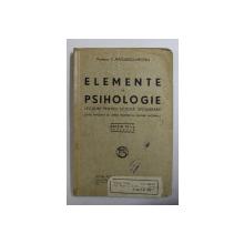 ELEMENTE DE PSIHOLOGIE  - LECTIUNI PENTRU SCOLILE SECUNDARE de C. RADULESCU - MOTRU , 1941 , PREZINTA SUBLINIERI CU CREIONUL *