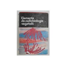 ELEMENTE DE RADIOBIOLOGIE VEGETALA , coordonator CORNEANU GABRIEL , 1989