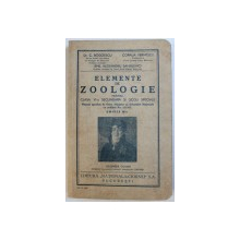 ELEMENTE DE ZOOLOGIE PENTRU CLASA VI - A SECUNDARA SI SCOLI SPECIALE de C. BOGOESCU ...EMIL ALEXANDRU SANIELEVICI , 1939