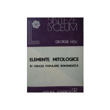 ELEMENTE MITOLOGICE IN CREATIA POPULARA ROMANA-GEORGE NITU  BUCURESTI 1988