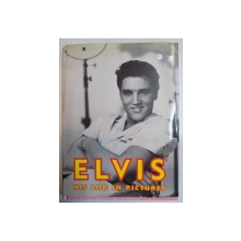 ELVIS HIS LIFE IN PICTURES