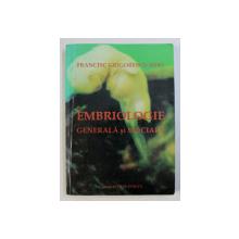 EMBRIOLOGIE GENERALA SI SPECIALA de FRANCISC GRIGORESCU SIDO , 2006 . CONTINE CD *