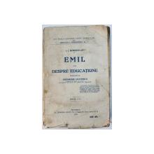 EMIL SAU DESPRE EDUCATIUNE de J.J. ROUSSEAU , traducere de GHEORGHE ADAMESCU , 1924