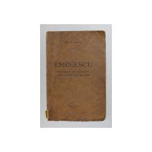 EMINESCU - ISVOARELE DE INSPIRATIE , PREOCUPARILE DE CULTURA de CIPRIAN DOICESCU , 1932 , DEDICATIE*