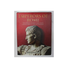 EMPERORS OF ROME by DAVID POTTER , 2007