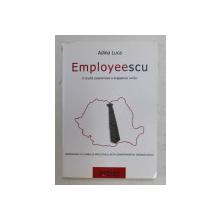 EMPLOYEESCU , O SCURTA CARACTERIZARE A ANGAJATULUI ROMAN , DIMENSIUNILE CULTURALE SI IMPLICATIILE LOR IN COMPORTAMENTUL ORGANIZATIONAL de ADINA LUCA , 2005