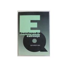 ENCICLOPEDIA CALITATII , BUCURESTI 2005