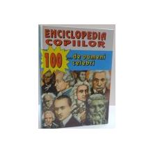 ENCICLOPEDIA COPIILOR , 100 DE... OAMENI CELEBRI , 1997